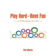 Play Hard — Have Fun: A Philosophy for Life - eBook