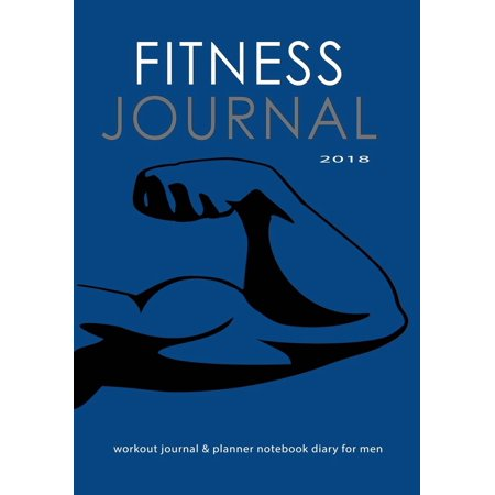 Fitness Journal 2018: Workout Journal & Planner Notebook Diary for Men: Get Fit Stay Fit with This Fitness and Exercise Record Book (Paperback)