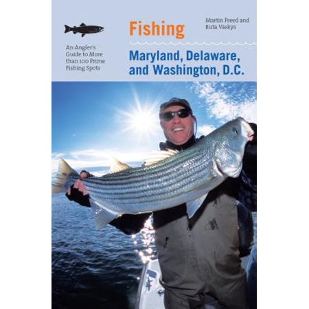 Fishing Maryland, Delaware, and Washington, D.C. : An Angler's Guide to More Than 100 Fresh and Saltwater Fishing Spots -