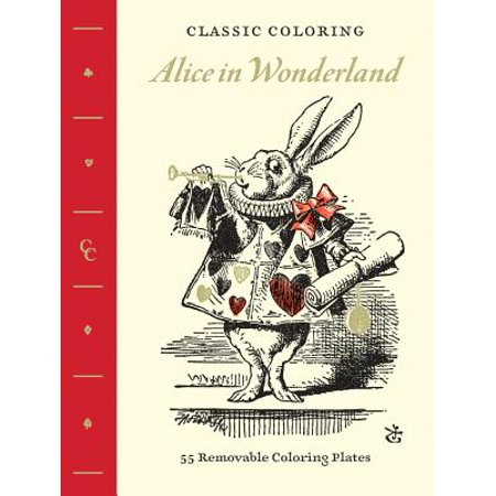 Classic Coloring: Alice in Wonderland (Adult Coloring Book): 55 Removable Coloring Plates (John Tenniel Alice In Wonderland Illustrations Color)
