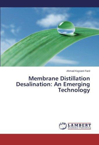 Membrane Distillation Desalination: An Emerging Technology by
