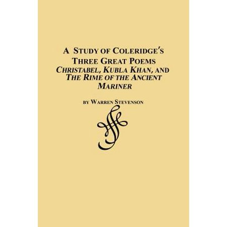 A Study of Coleridge's Three Great Poems - Christabel, Kubla Khan and the Rime of the Ancient (The Rime Of The Ancient Mariner Poem Text)