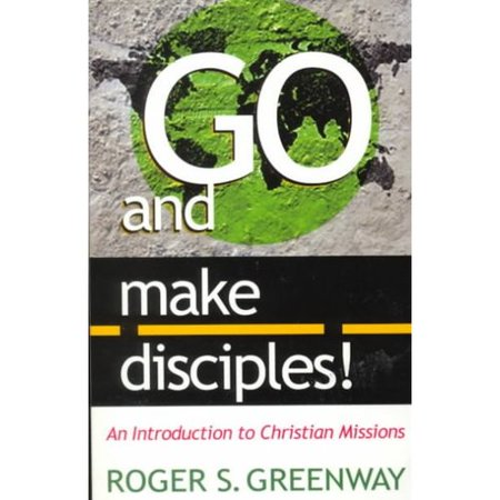 Go And Make Disciples   An Introduction To Christian Missions
