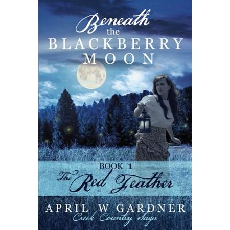 Beneath the Blackberry Moon : The Red Feather