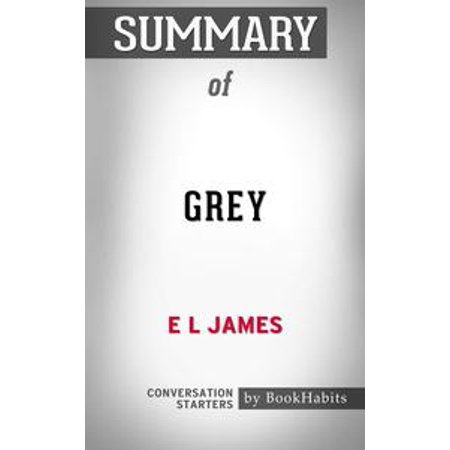 Summary of Grey: Fifty Shades of Grey as Told by Christian by E L James | Conversation Starters -