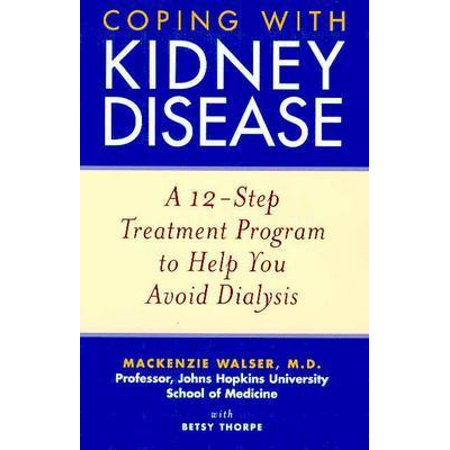 Coping with Kidney Disease : A 12-Step Treatment Program to Help You Avoid