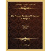 The Present Relations of Science to Religion : A Sermon (1860)