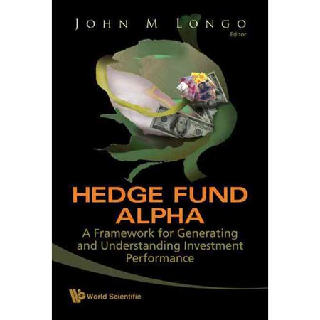 Hedge Fund Alpha  A Framework For Generating And Understanding Investment Performance