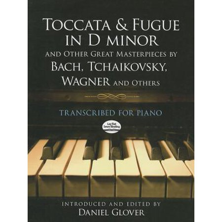 Toccata and Fugue in D Minor and Other Great Masterpieces by Bach, Tchaikovsky, Wagner and Others : Transcribed for