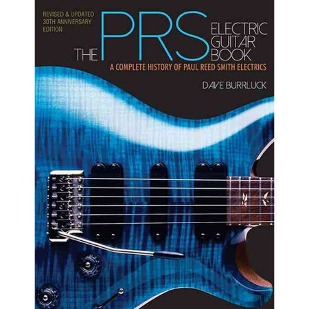 The PRS Electric Guitar Book: A Complete History of Paul Reed Smith Electrics by