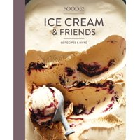 Food52 Ice Cream and Friends : 60 Recipes and Riffs [A Cookbook]