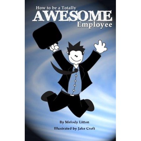 How To Be A Totally Awesome Employee