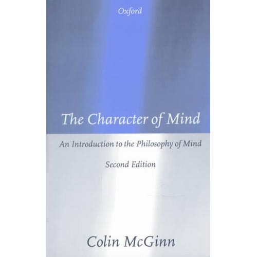 The Character of Mind: An Introduction to the Philosophy of Mind