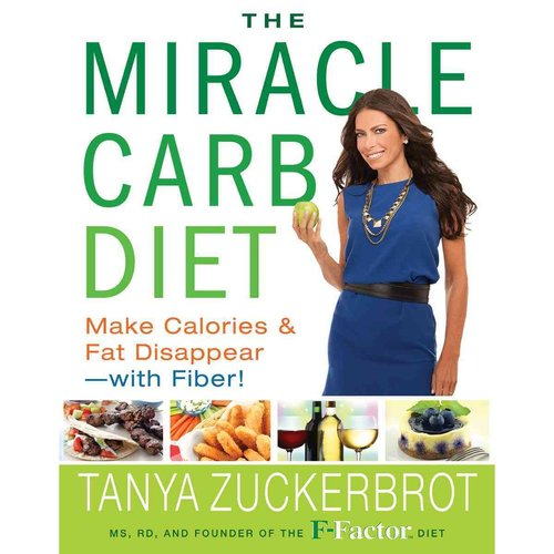 The Miracle Carb Diet: Make Calories and Fat Disappear - With Fiber!