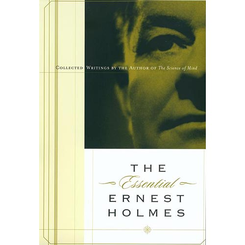 The Essential Ernest Holmes