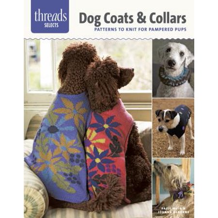 Dog Coats & Collars : Patterns to Knit for Pampered Pets ()