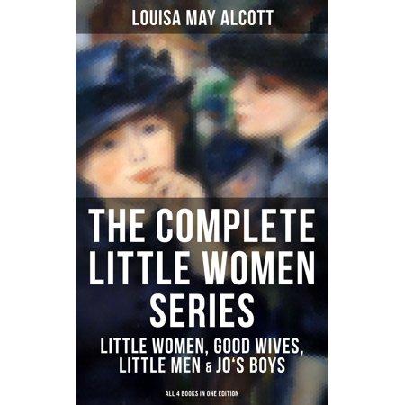 THE COMPLETE LITTLE WOMEN SERIES: Little Women, Good Wives, Little Men & Jo's Boys (All 4 Books in One Edition) -
