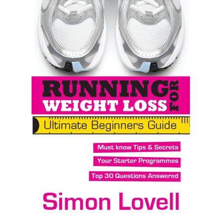 Running For Weight Loss: Ultimate Beginners Guide -