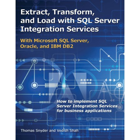 Extract, Transform, and Load with SQL Server Integration Services : With Microsoft SQL Server, Oracle, and IBM (Eclipse Could Not Load The Tomcat Server Configuration)