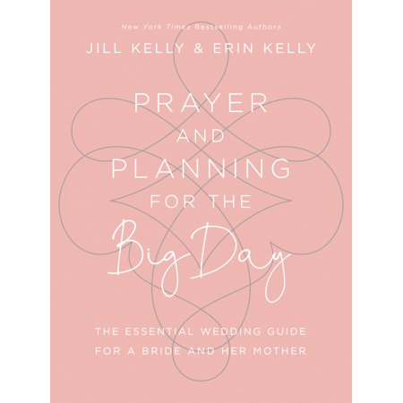 Prayer and Planning for the Big Day : The Essential Wedding Guide for a Bride and Her (Mother Of The Bride Speech To Her Daughter)