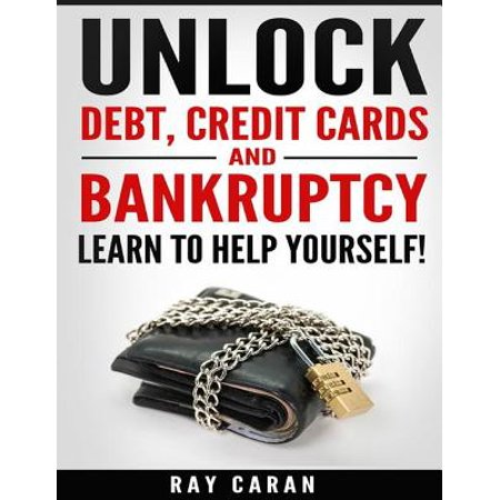 Unlock Debt, Credit Cards and Bankruptcy - Learn to Help Yourself! - (Best Way To Eliminate Credit Card Debt)