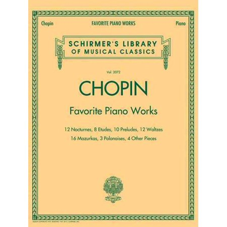 Chopin: Favorite Piano Works : 12 Nocturnes, 8 Etudes, 10 Preludes, 12 Waltzes, 16 Mazurkas, 3 Polonaises, 4 Other Pieces