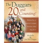 The Duggars: 20 and Counting! : Raising One of America's Largest Families--How they Do It