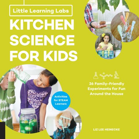 Little Learning Labs: Kitchen Science for Kids, abridged paperback edition : 26 Fun, Family-Friendly Experiments for Fun Around the House; Activities for STEAM Learners - Kitchen Science