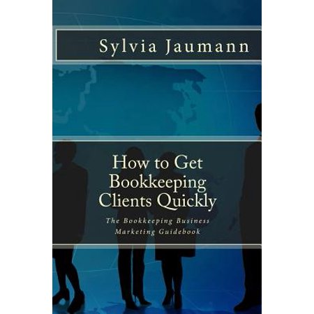 How to Get Bookkeeping Clients Quickly : The Bookkeeping Business Marketing (Best Business To Business Marketing)