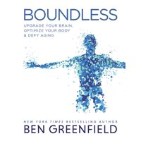 Boundless : Upgrade Your Brain, Optimize Your Body & Defy Aging