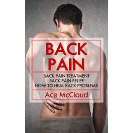 Back Pain: Back Pain Treatment: Back Pain Relief: How To Heal Back Problems -