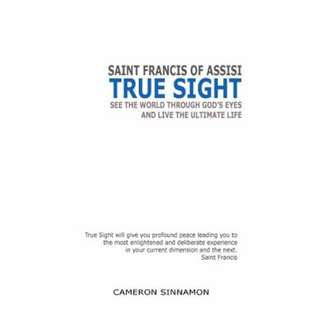 True Sight: See the World Through God's Eyes and Live the Ultimate Life