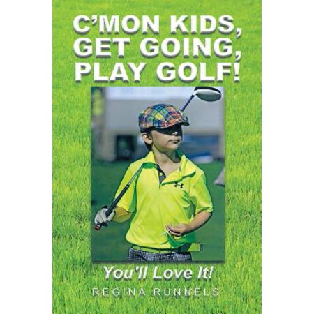 C'Mon Kids, Get Going, Play Golf! - eBook (C Mon Go Deeper Than That Madison)