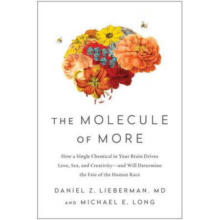 The Molecule of More : How a Single Chemical in Your Brain Drives Love, Sex, and Creativity--And Will Determine the Fate of the Human Race