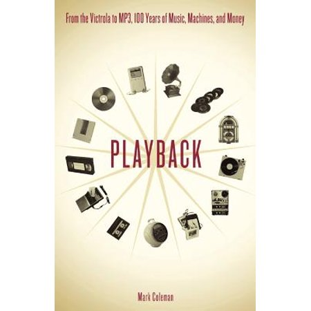 Playback : From the Victrola to MP3, 100 Years of Music, Machines, and - Monkey Year