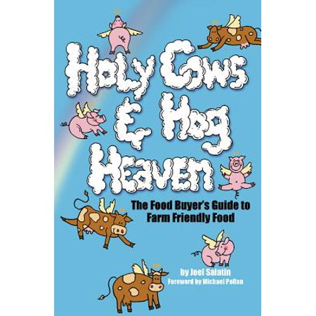 - Holy Cows and Hog Heaven : The Food Buyer's Guide to Farm Friendly Food