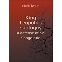 King Leopold's Soliloquy a Defense of His Congo Rule
