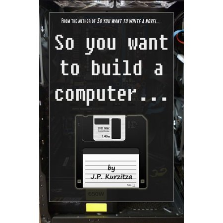 So you want to build a computer... - eBook (Best Way To Build A Computer)