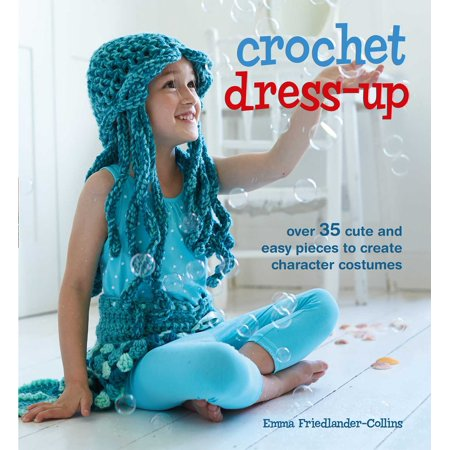 Crochet Dress-Up : Over 35 cute and easy pieces to create character costumes (Easy Movie Characters To Dress Up As)