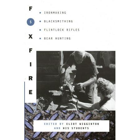 Foxfire 5 : Ironmaking, Blacksmithing, Flintlock Rifles, Bear Hunting