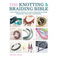 The Knotting & Braiding Bible : The Complete Guide to Creative Knotting Including Kumihimo, Macrame and Plaiting