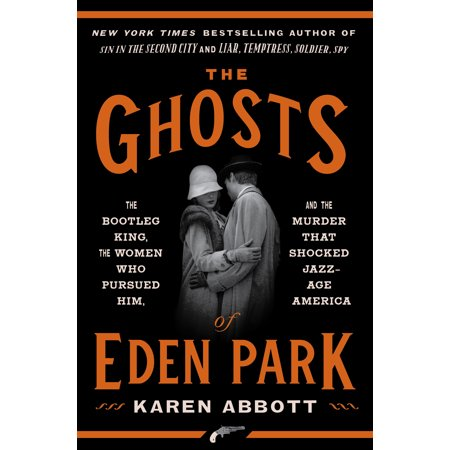 The Ghosts of Eden Park : The Bootleg King, the Women Who Pursued Him, and the Murder That Shocked Jazz-Age (The Elusive Eden A New History Of California)