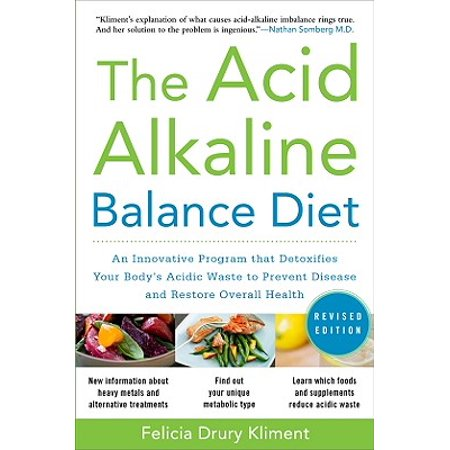 The Acid Alkaline Balance Diet, Second Edition: An Innovative Program That Detoxifies Your Body's Acidic Waste to Prevent Disease and Restore Overall (That Balance)