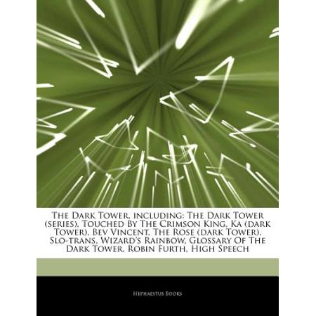 Articles on the Dark Tower, Including: The Dark Tower (Series), Touched by the Crimson King, Ka (Dark Tower), Bev Vincent, the Rose (Dark Tower), Slo-