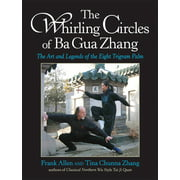The Whirling Circles of Ba Gua Zhang : The Art and Legends of the Eight Trigram Palm