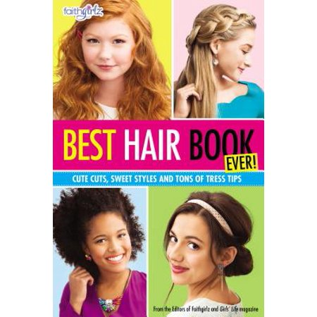 Best Hair Book Ever! : Cute Cuts, Sweet Styles and Tons of Tress