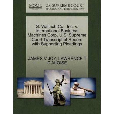 Business Machines - S. Wallach Co., Inc. V. International Business Machines Corp. U.S. Supreme Court Transcript of Record with Supporting Pleadings