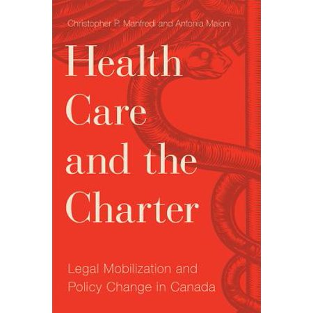 Health Care and the Charter : Legal Mobilization and Policy Change in