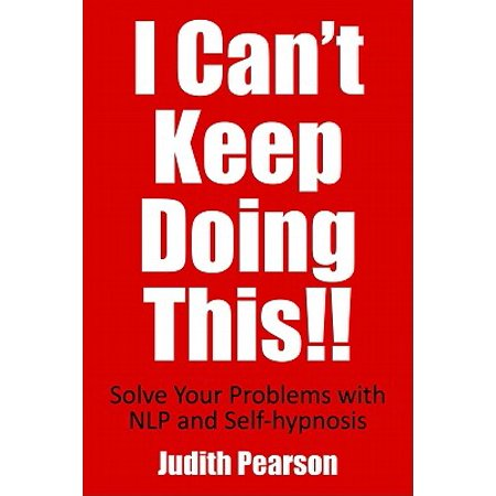 Why Do I Keep Doing This!!? : End Bad Habits, Negativity and Stress with Self-Hypnosis and NLP