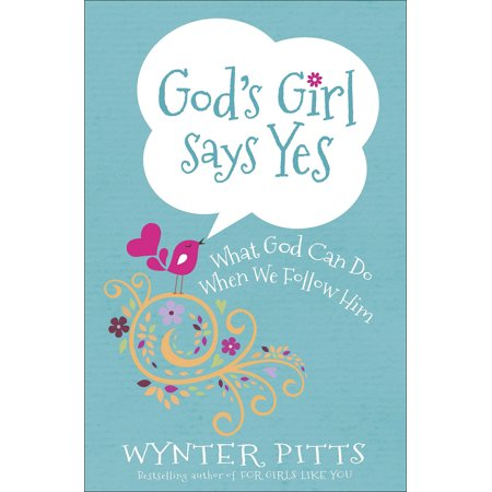 God's Girl Says Yes : What God Can Do When We Follow